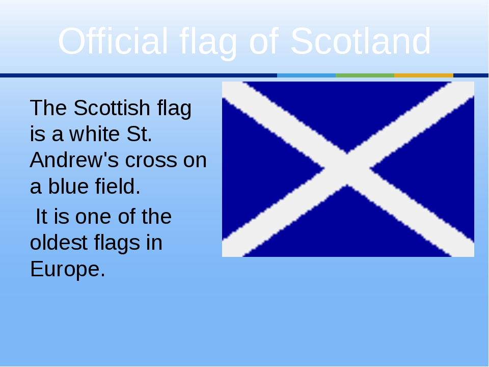 The Scottish flag is a white St. Andrew's cross on a blue field. It is one of...