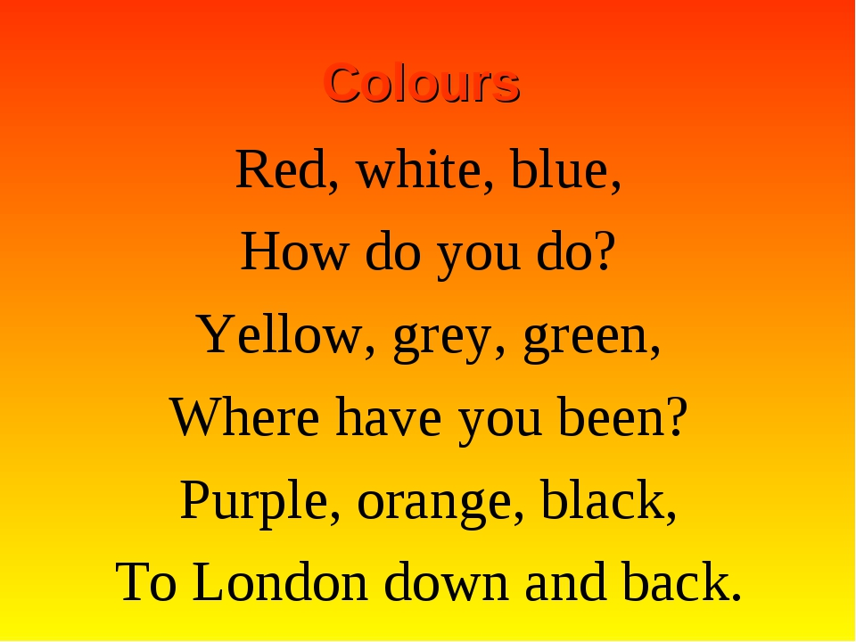 Colours Red, white, blue, How do you do? Yellow, grey, green, Where have you...