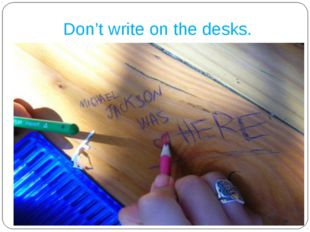Don't write on the desks.