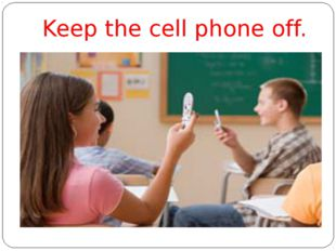 Keep the cell phone off.