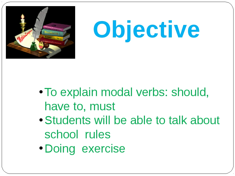 Objective To explain modal verbs: should, have to, must Students will be abl...