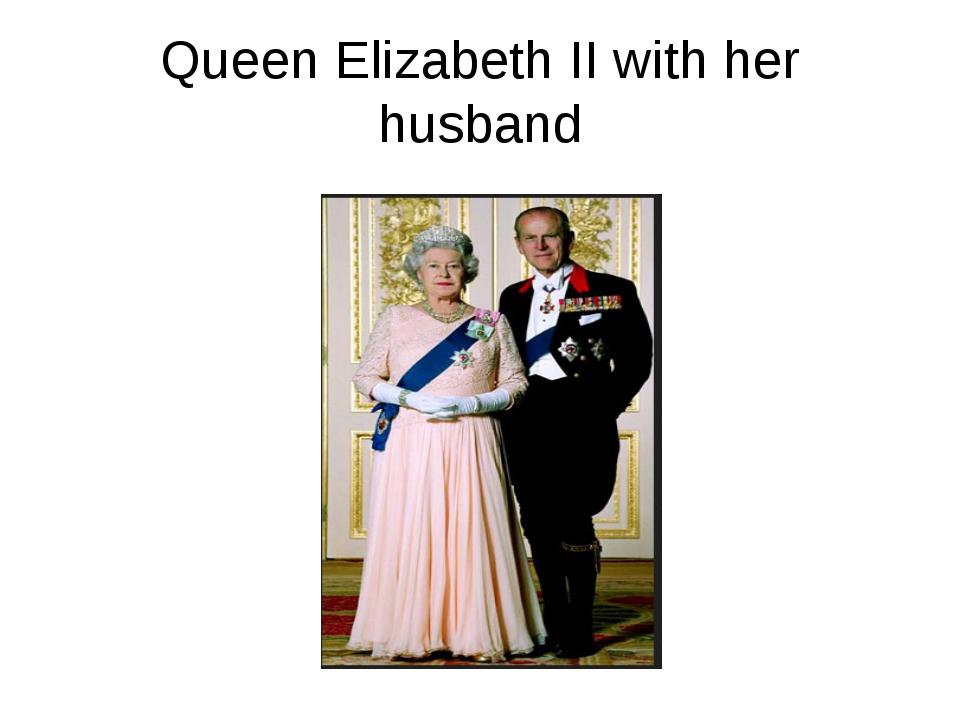 Queen Elizabeth II with her husband