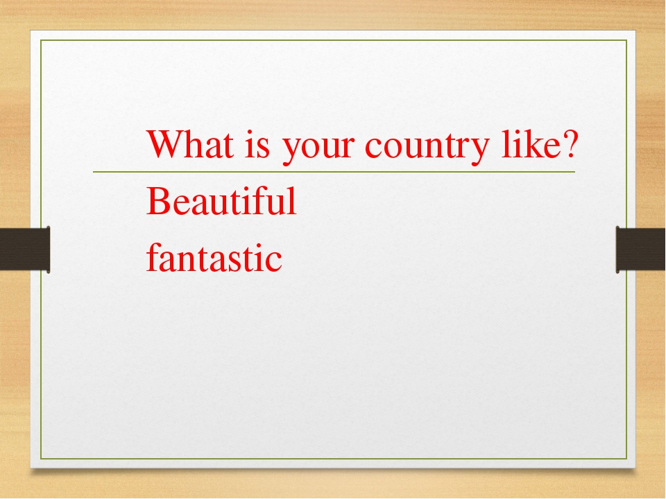 What is your country like? Beautiful fantastic