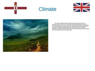 Climate The climate of Northern Ireland is mild and damp throughout the year.