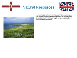 Natural Resources The most valuable natural resources of Northern Ireland are