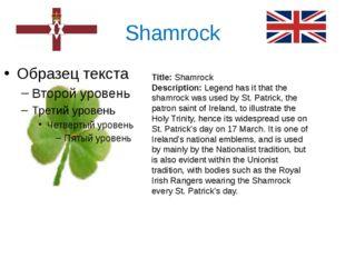 Shamrock Title:Shamrock Description:Legend has it that the shamrock was use