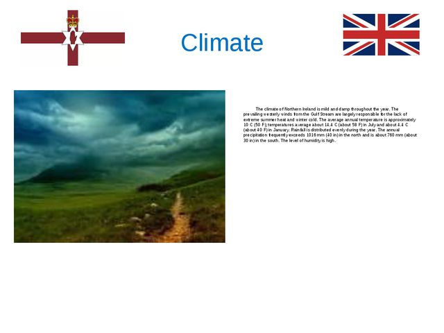 Climate The climate of Northern Ireland is mild and damp throughout the year....