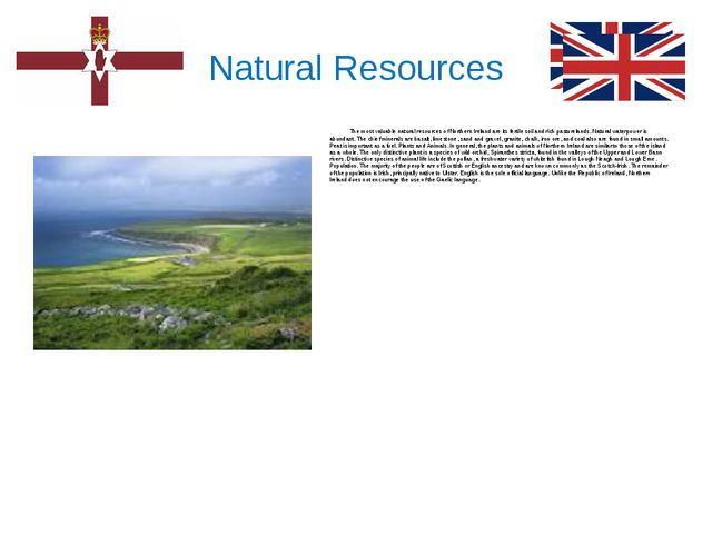 Natural Resources The most valuable natural resources of Northern Ireland are...