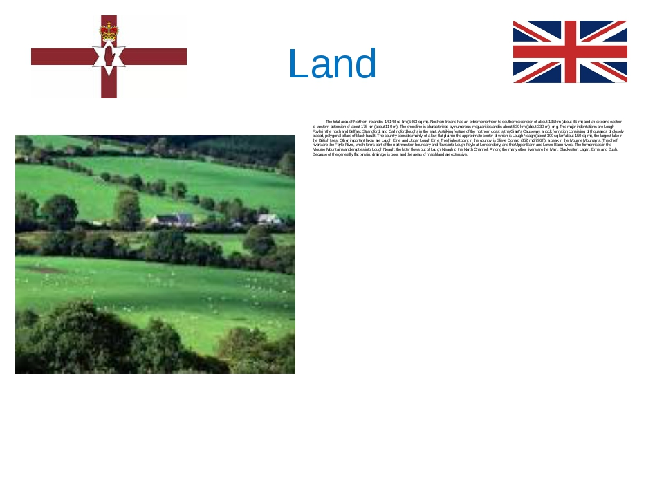 Land The total area of Northern Ireland is 14,148 sq km (5463 sq mi). Norther...