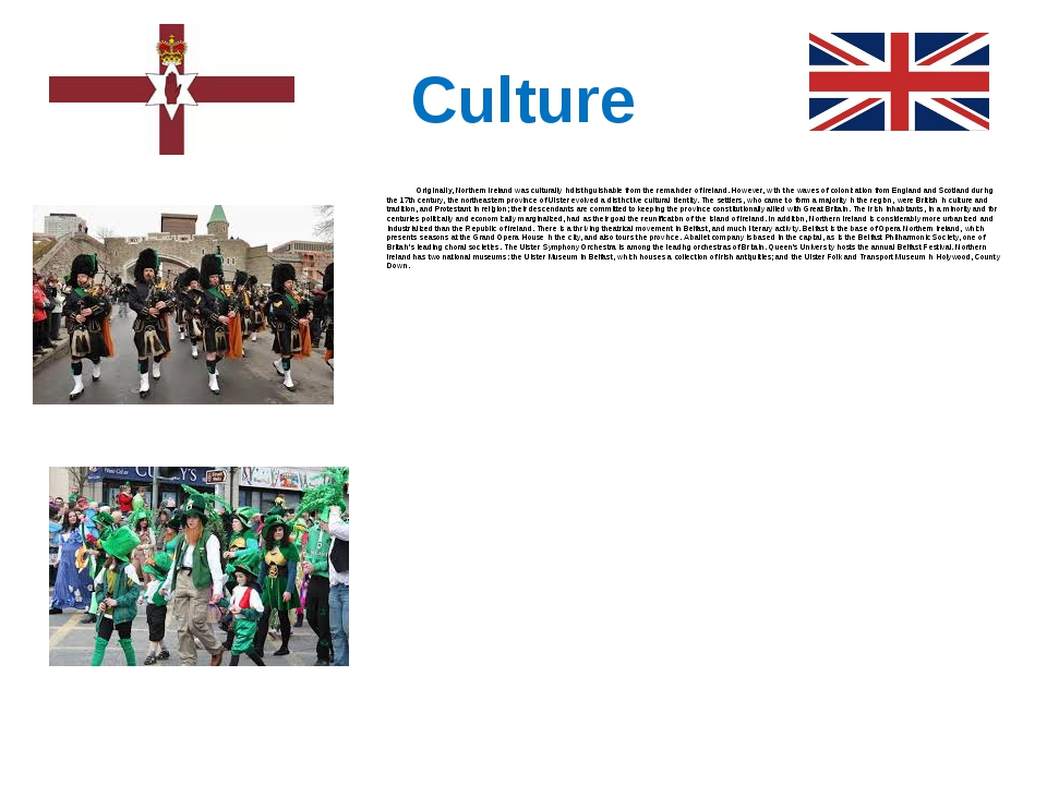 Culture Originally, Northern Ireland was culturally indistinguishable from th...