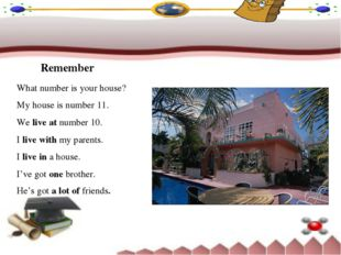 Remember What number is your house? My house is number 11. We live at number