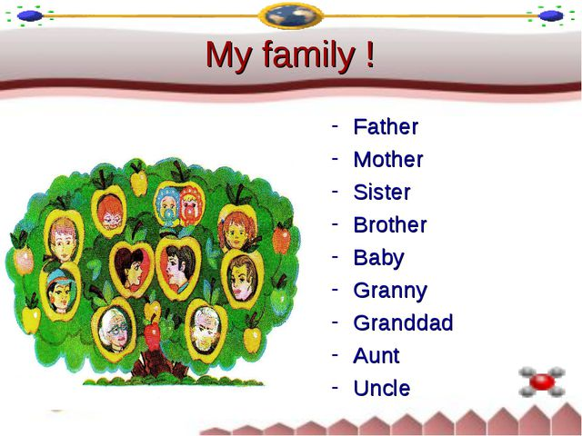 My family ! Father Mother Sister Brother Baby Granny Granddad Aunt Uncle