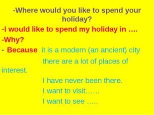 -Where would you like to spend your holiday? -I would like to spend my holida
