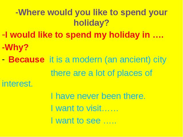 -Where would you like to spend your holiday? -I would like to spend my holida...