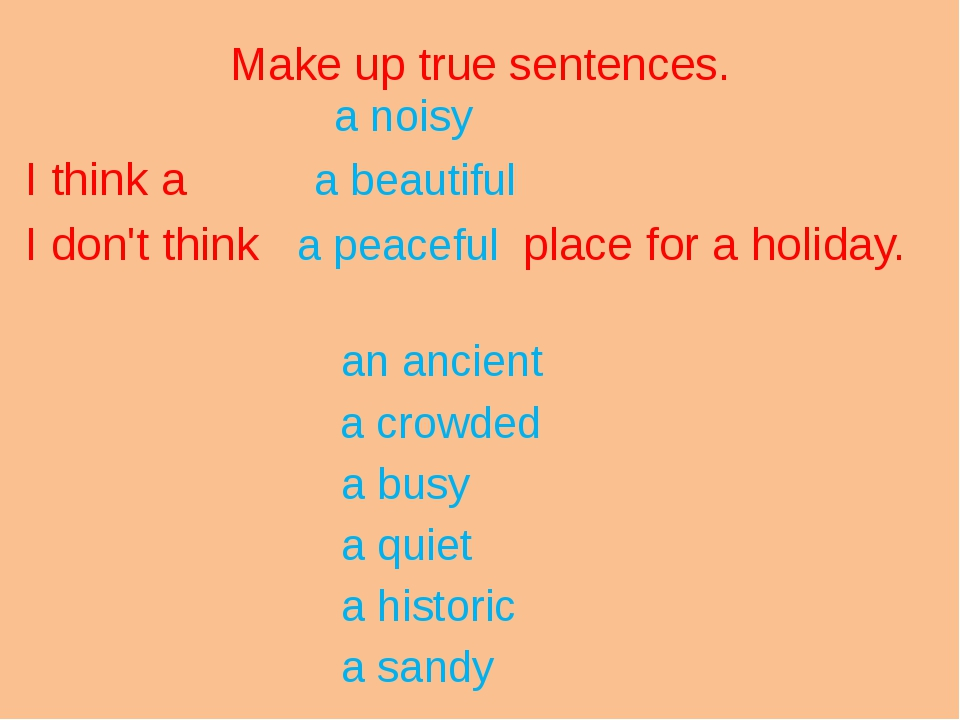 Make up true sentences. a noisy I think a a beautiful I don't think a peacefu...