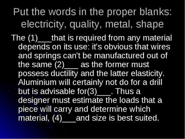 Put the words in the proper blanks: electricity, quality, metal, shape The (1...