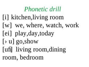 Phonetic drill [i]kitchen,living room [w] we, where, watch, work [ei] play,d