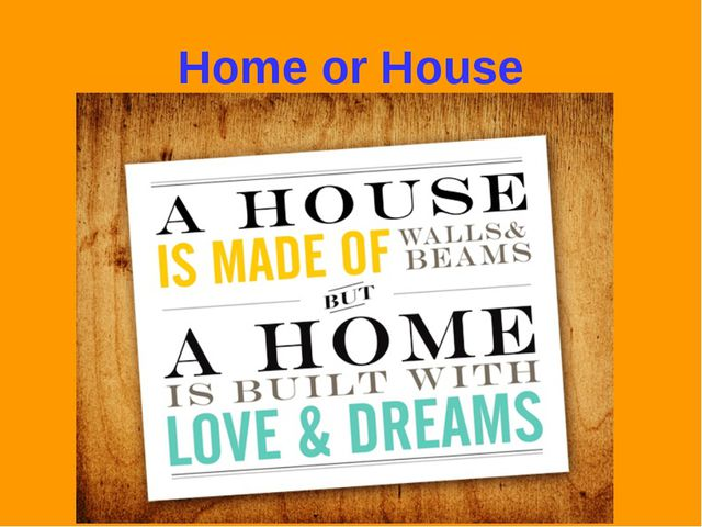 Home or House