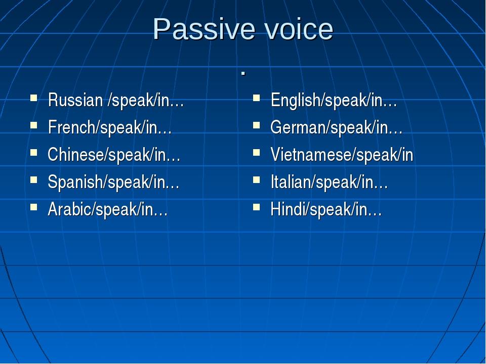 Passive voice . Russian /speak/in… French/speak/in… Chinese/speak/in… Spanish...