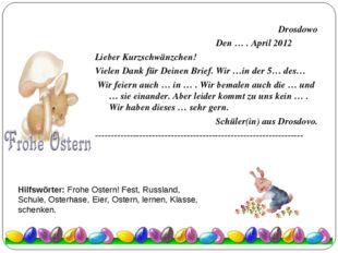 Drosdowo Den … . April 2012 Lieber Kurzschwänzchen! Vielen Dank für Deinen B