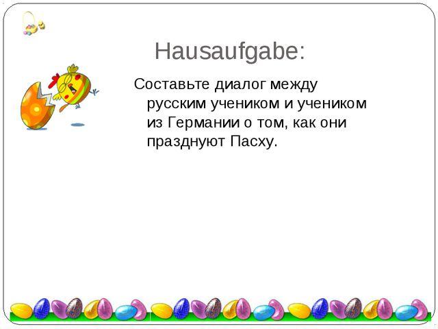 Hausaufgabe: Составьте диалог между русским учеником и учеником из Германии о...