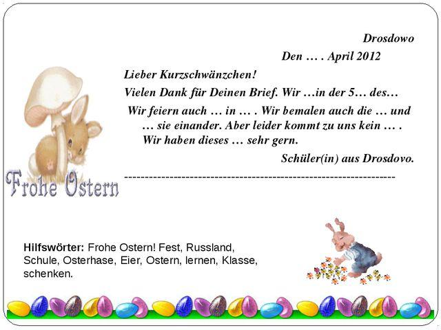 Drosdowo Den … . April 2012 Lieber Kurzschwänzchen! Vielen Dank für Deinen B...