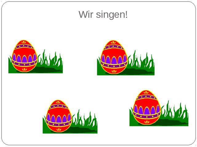 Wir singen!