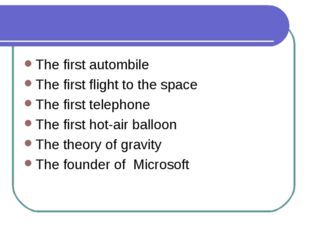 The first autombile The first flight to the space The first telephone The fir