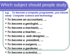 Which subject should people study? e.g. To become a computer programmer, you