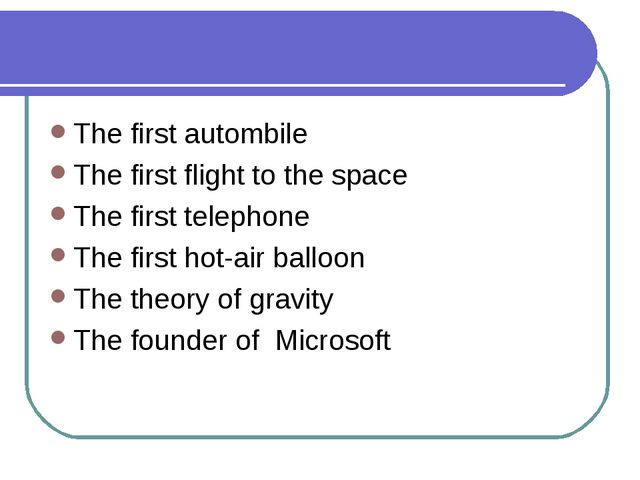 The first autombile The first flight to the space The first telephone The fir...