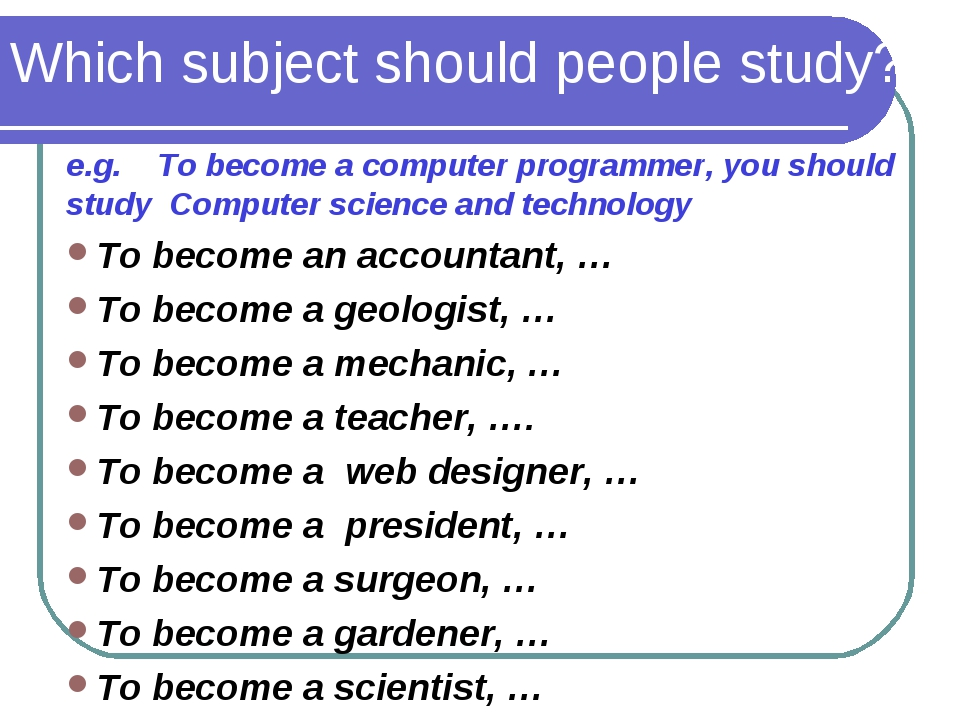 Which subject should people study? e.g. To become a computer programmer, you...
