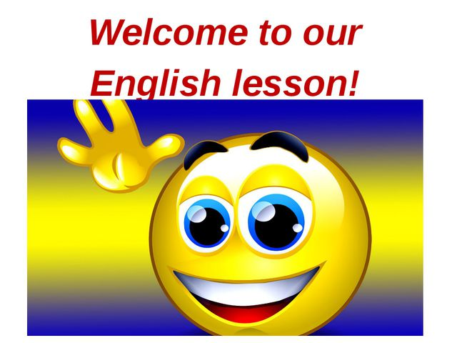 Welcome to our English lesson!