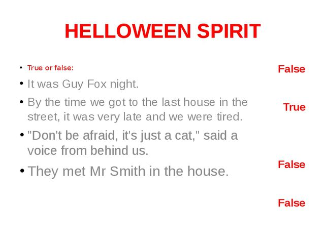 HELLOWEEN SPIRIT True or false: It was Guy Fox night. By the time we got to t...