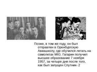 Позже, в том же году, он был отправлен в Оренбургскую Авиашколу, где обучился
