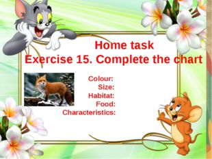 Home task Exercise 15. Complete the chart Colour: Size: Habitat: Food: Chara