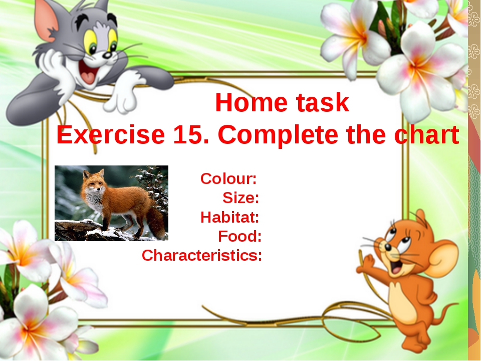 Home task Exercise 15. Complete the chart Colour: Size: Habitat: Food: Chara...