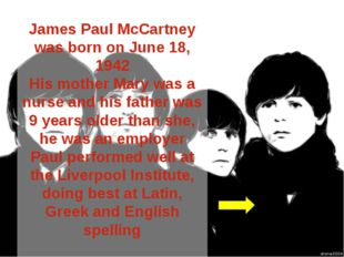 James Paul McCartney was born on June 18, 1942 His mother Mary was a nurse an