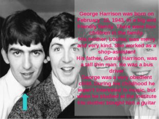 George Harrison was born on February 12, 1943, in a big and friendly family.