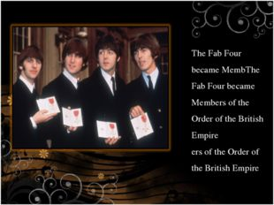 The Fab Four became MembThe Fab Four became Members of the Order of the Briti