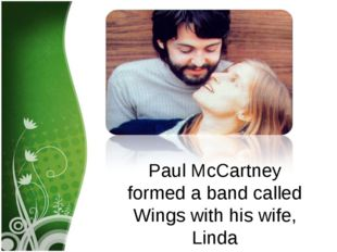 Paul McCartney formed a band called Wings with his wife, Linda