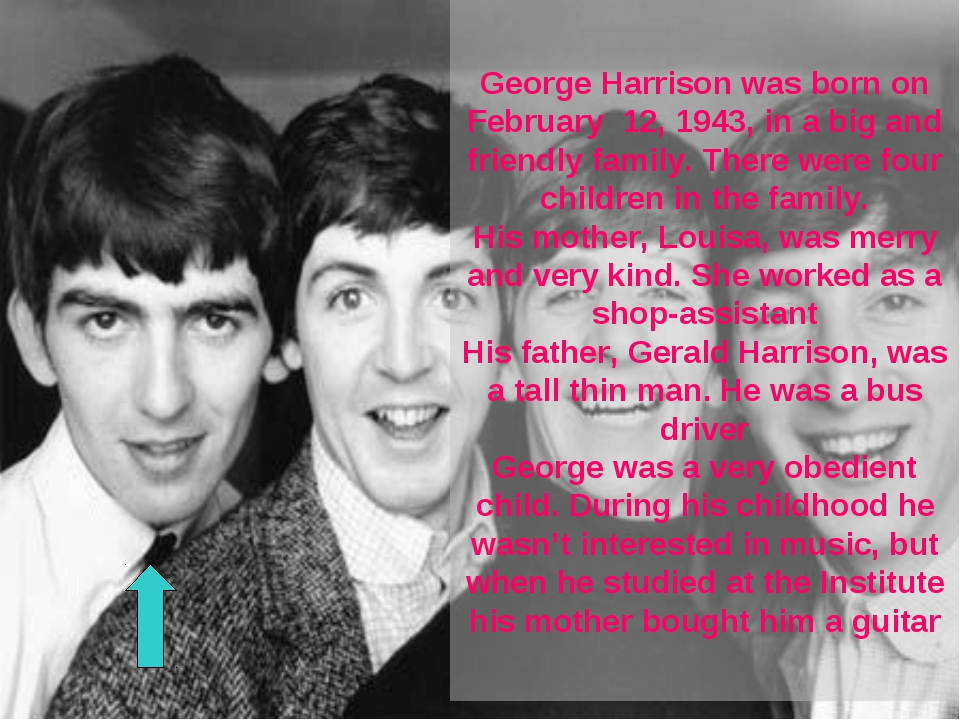 George Harrison was born on February 12, 1943, in a big and friendly family....