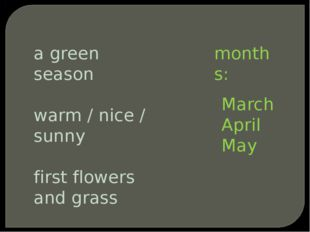a green season warm / nice / sunny first flowers and grass months: March Apri