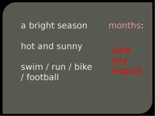 a bright season hot and sunny swim / run / bike / football months: June July