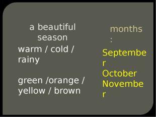 September October November months: a beautiful season warm / cold / rainy gre