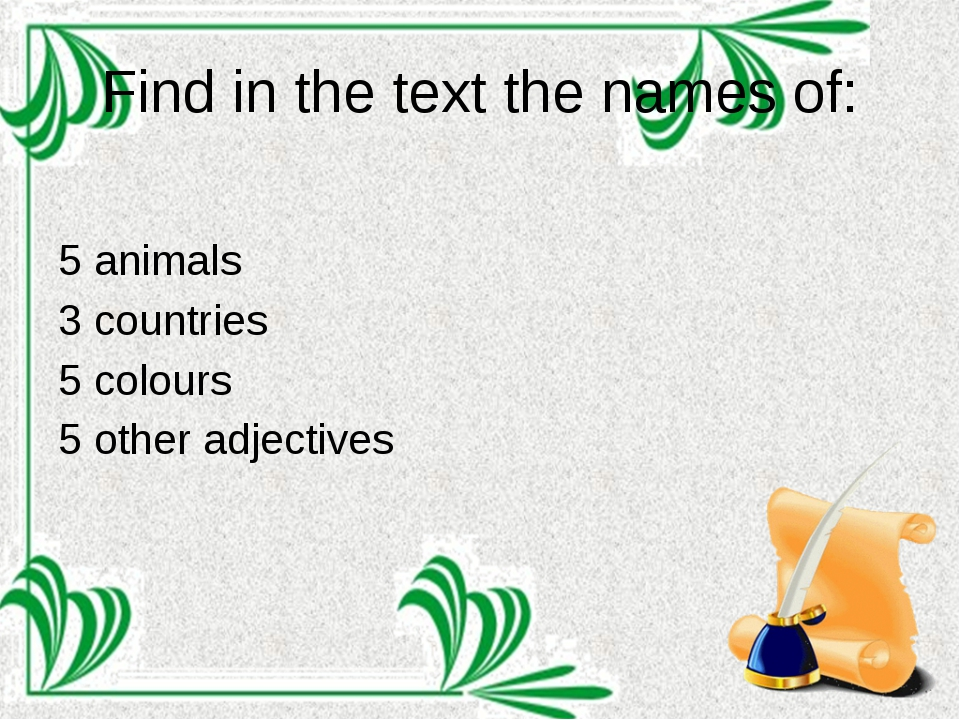 Find in the text the names of: 5 animals 3 countries 5 colours 5 other adject...