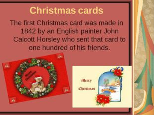 Christmas cards The first Christmas card was made in 1842 by an English paint