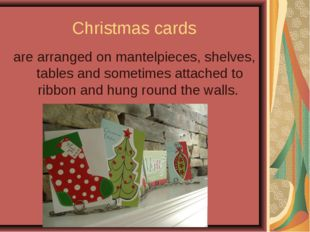 Christmas cards are arranged on mantelpieces, shelves, tables and sometimes a