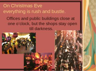 On Christmas Eve everything is rush and bustle. Offices and public buildings