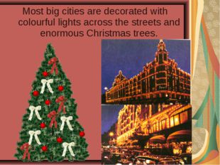 Most big cities are decorated with colourful lights across the streets and en