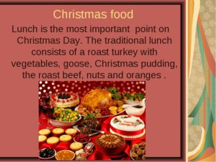 Christmas food Lunch is the most important point on Christmas Day. The tradit